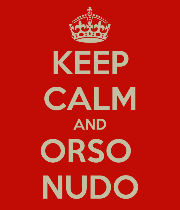 KEEP CALM AND ORSO  NUDO