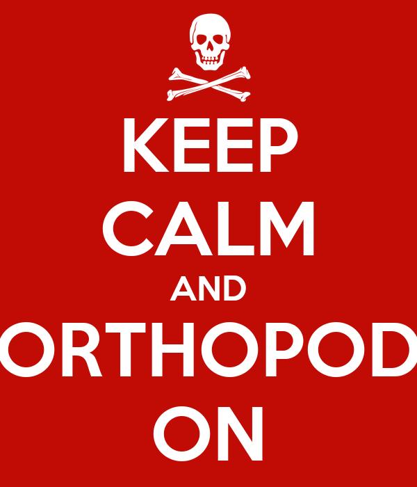 KEEP CALM AND ORTHOPOD ON