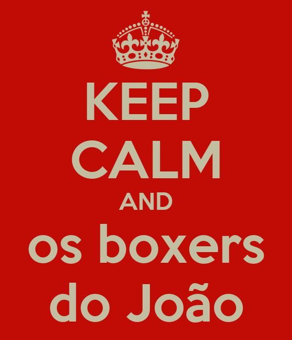 KEEP CALM AND os boxers do João
