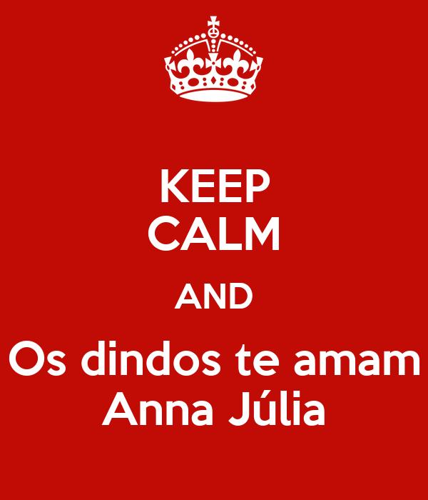 KEEP CALM AND Os dindos te amam Anna Júlia