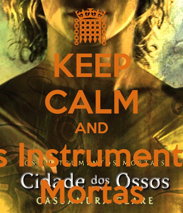 KEEP CALM AND Os Instrumentos Mortas