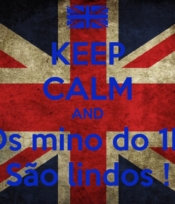 KEEP CALM AND Os mino do 1D São lindos !