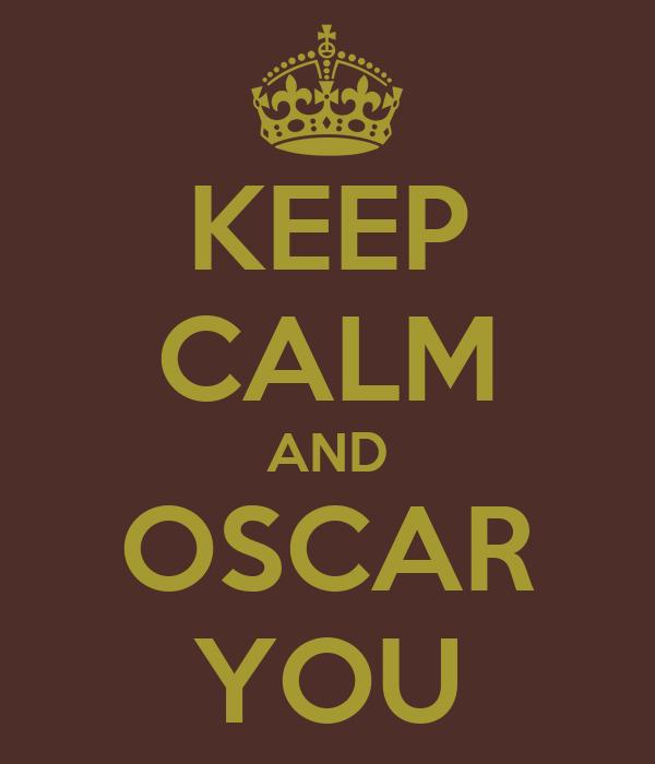 KEEP CALM AND OSCAR YOU