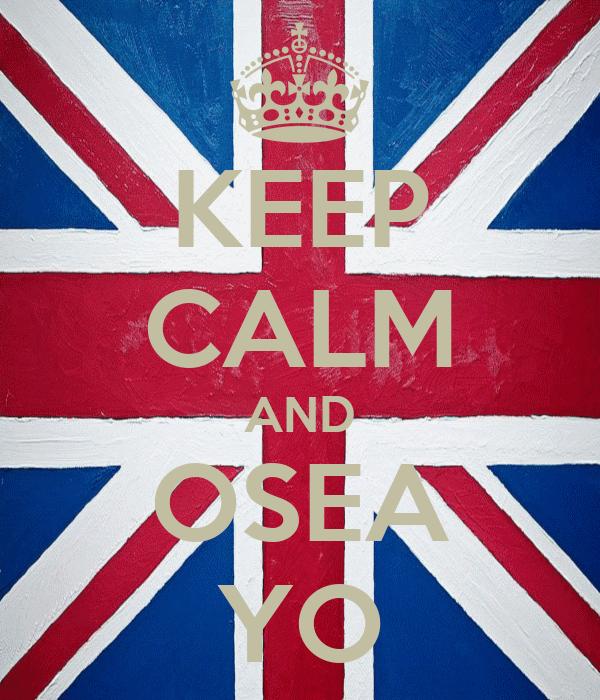 KEEP CALM AND OSEA YO