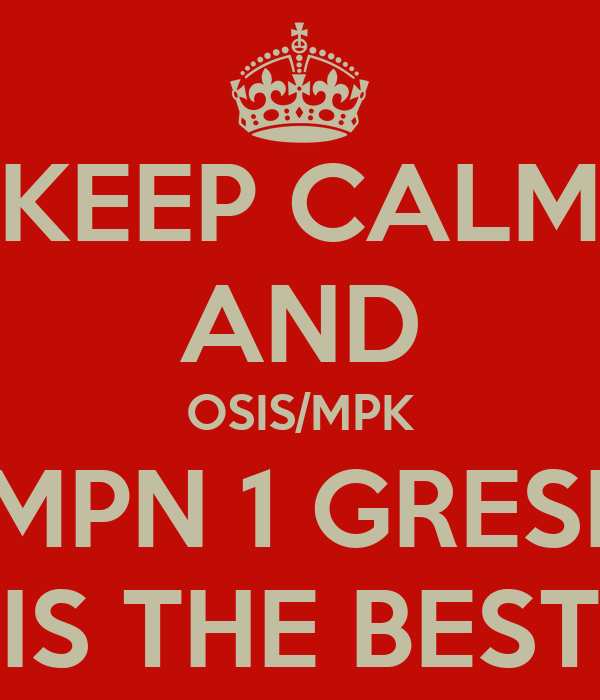 KEEP CALM AND OSIS/MPK SMPN 1 GRESIK IS THE BEST