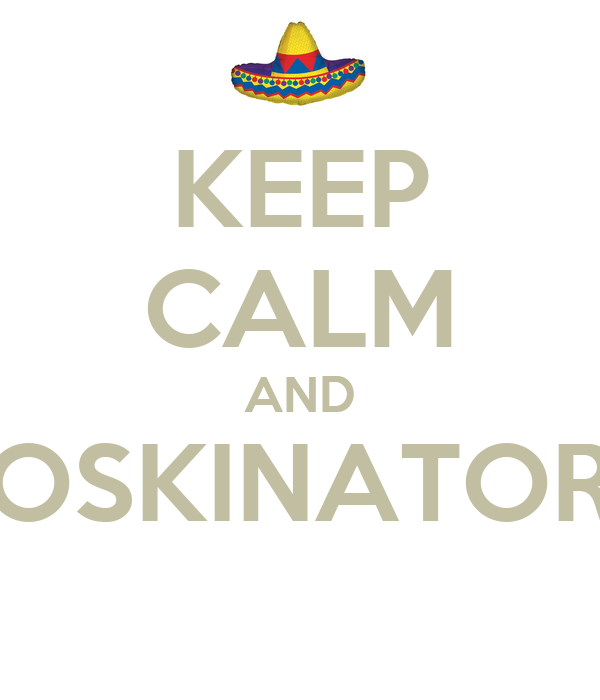 KEEP CALM AND OSKINATOR
