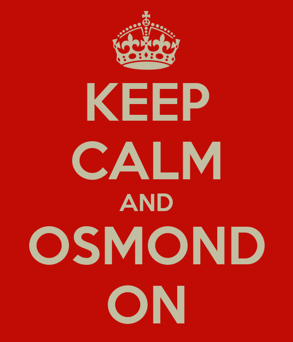 KEEP CALM AND OSMOND ON