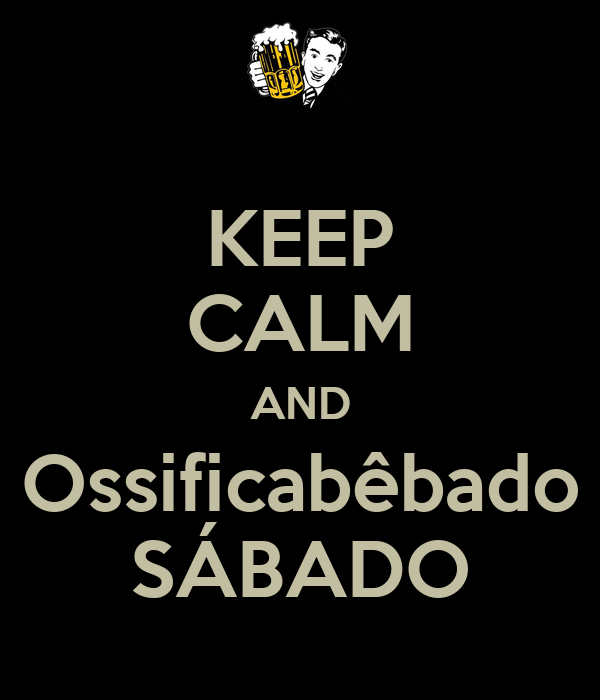 KEEP CALM AND Ossificabêbado SÁBADO