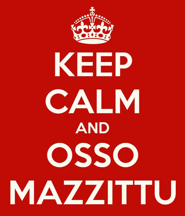 KEEP CALM AND OSSO MAZZITTU