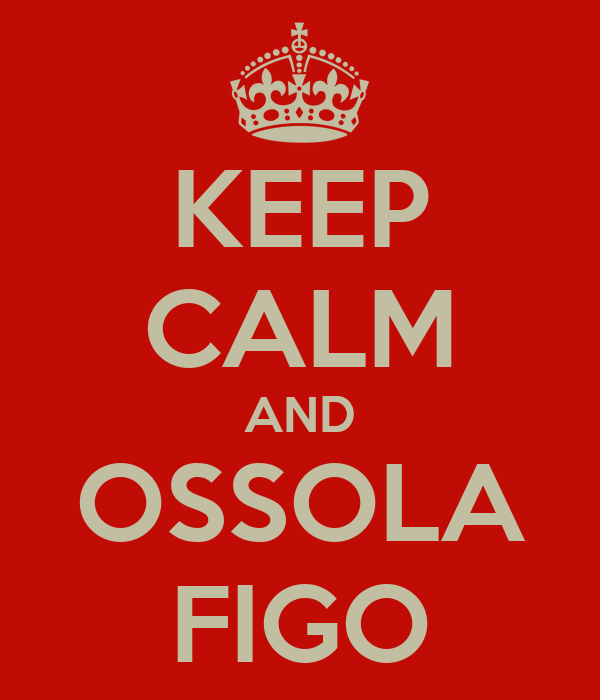 KEEP CALM AND OSSOLA FIGO