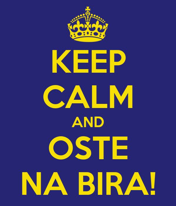 KEEP CALM AND OSTE NA BIRA!