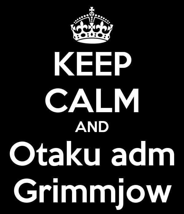 KEEP CALM AND Otaku adm Grimmjow