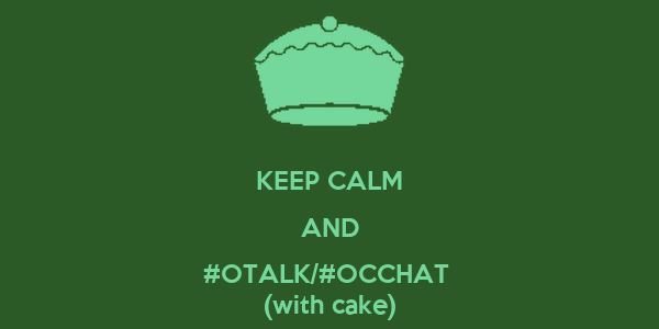 KEEP CALM AND #OTALK/#OCCHAT  (with cake)