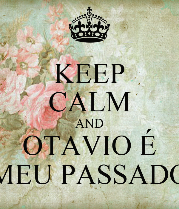 KEEP CALM AND OTAVIO É MEU PASSADO
