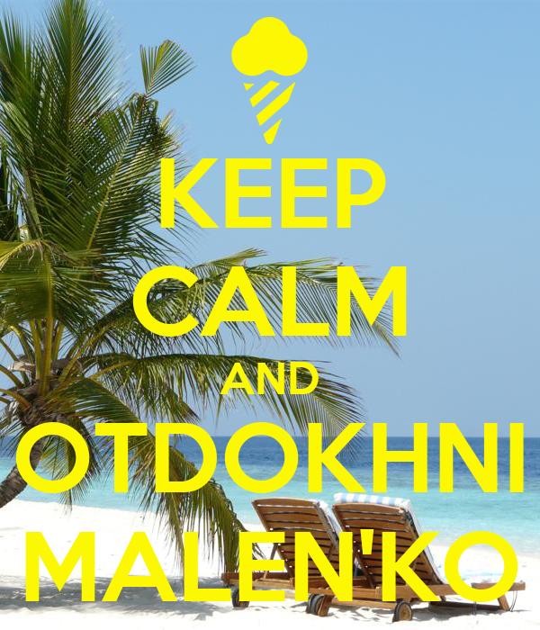 KEEP CALM AND OTDOKHNI MALEN'KO
