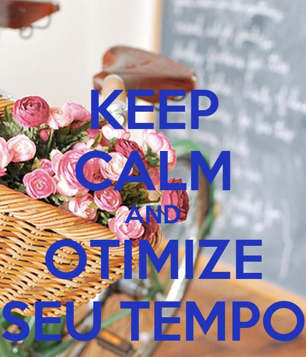 KEEP CALM AND OTIMIZE SEU TEMPO