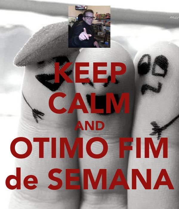 KEEP CALM AND OTIMO FIM de SEMANA