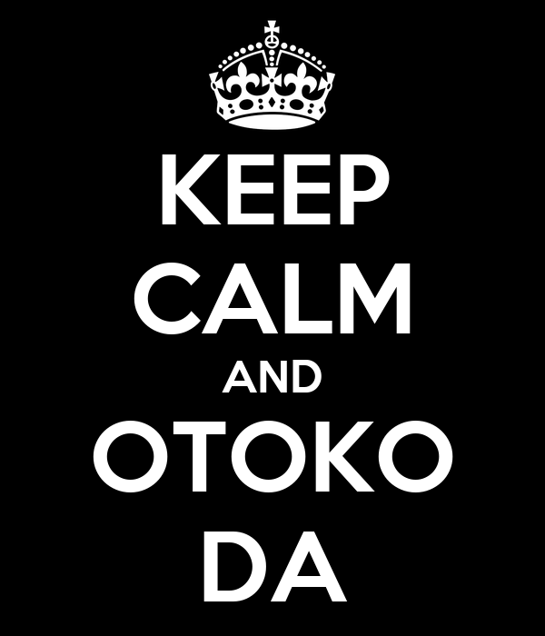 KEEP CALM AND OTOKO DA