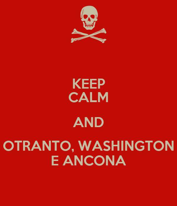 KEEP CALM AND OTRANTO, WASHINGTON E ANCONA
