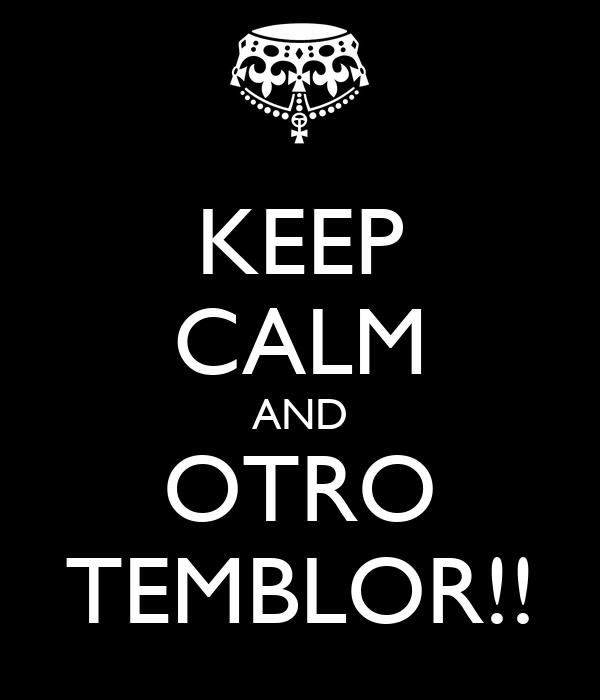 KEEP CALM AND OTRO TEMBLOR!!