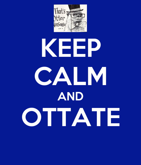 KEEP CALM AND OTTATE
