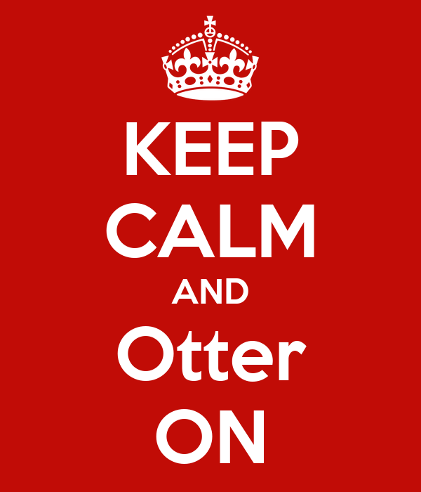KEEP CALM AND Otter ON