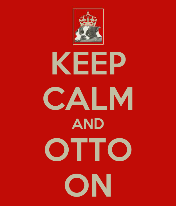 KEEP CALM AND OTTO ON