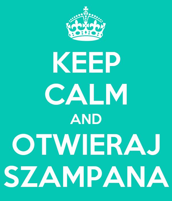 KEEP CALM AND OTWIERAJ SZAMPANA