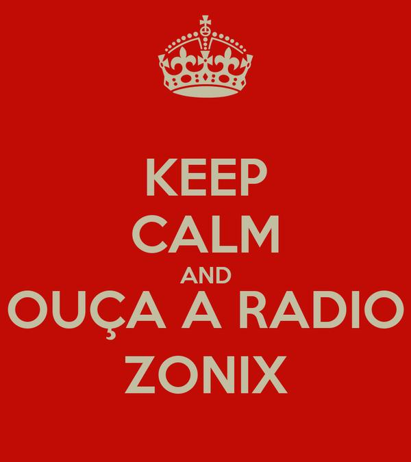 KEEP CALM AND OUÇA A RADIO ZONIX