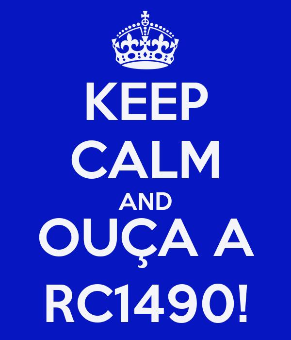 KEEP CALM AND OUÇA A RC1490!