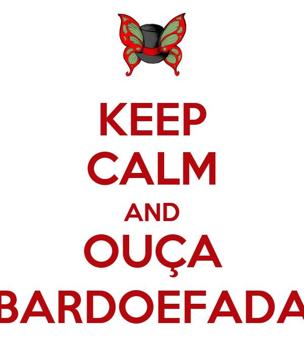 KEEP CALM AND OUÇA BARDOEFADA
