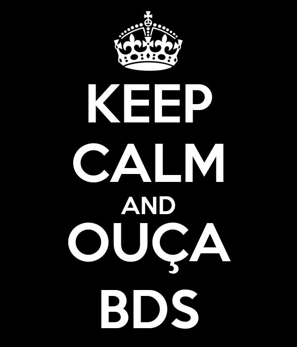 KEEP CALM AND OUÇA BDS