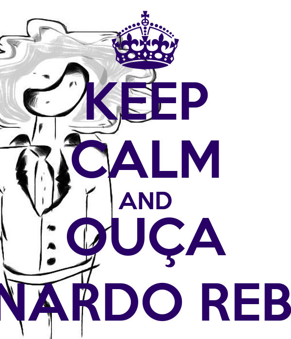 KEEP CALM AND OUÇA BERNARDO REBELO