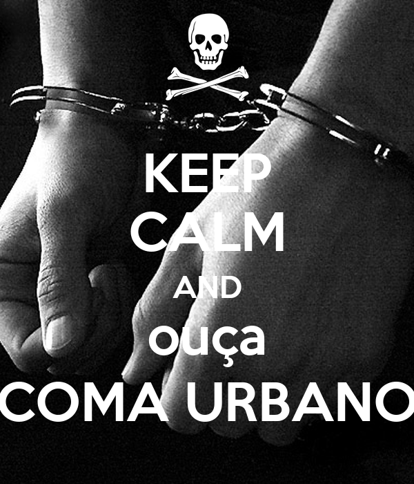 KEEP CALM AND ouça COMA URBANO