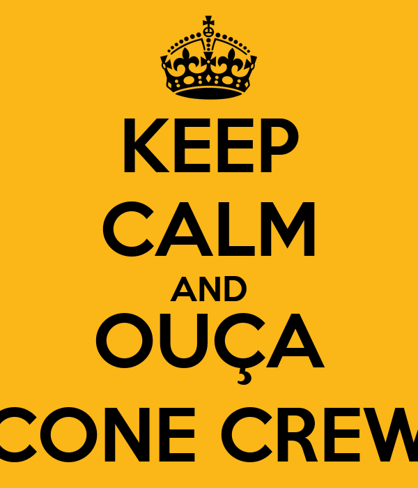 KEEP CALM AND OUÇA CONE CREW