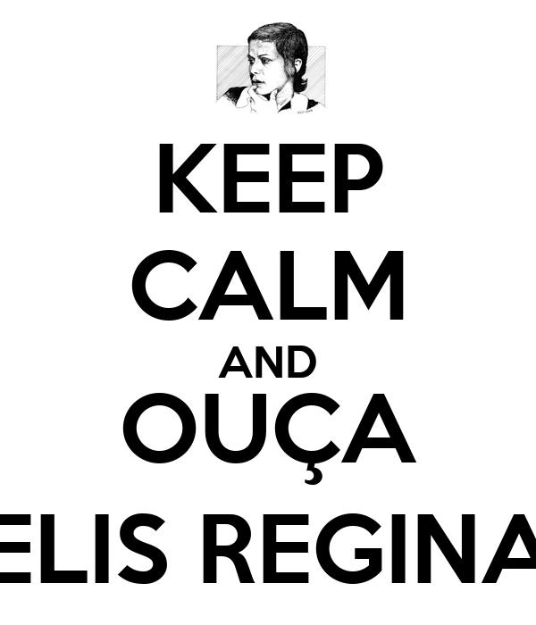 KEEP CALM AND OUÇA ELIS REGINA