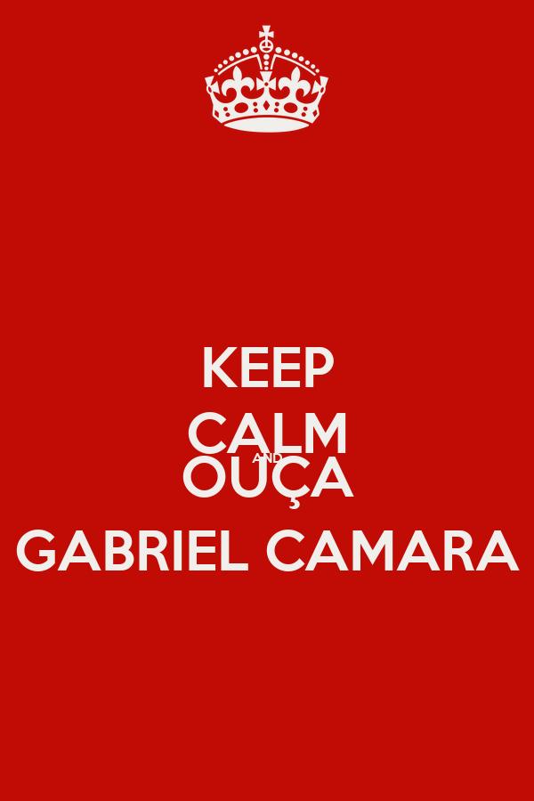 KEEP CALM AND OUÇA GABRIEL CAMARA