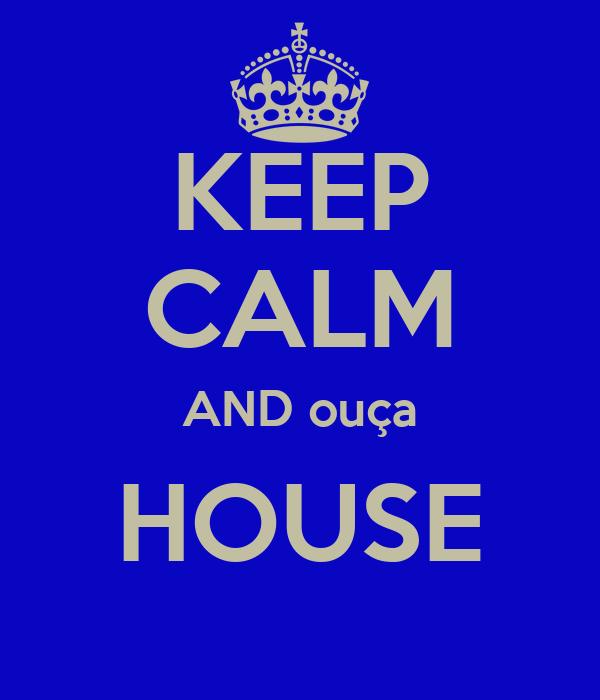KEEP CALM AND ouça HOUSE