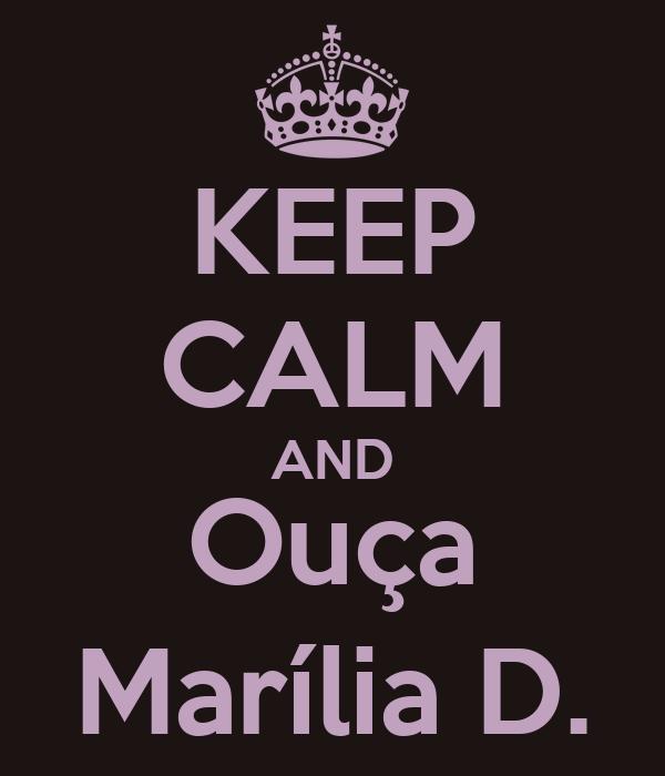 KEEP CALM AND Ouça Marília D.