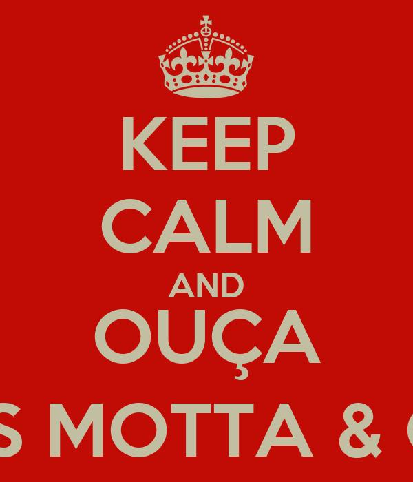 KEEP CALM AND OUÇA MARCOS MOTTA & GABRIEL