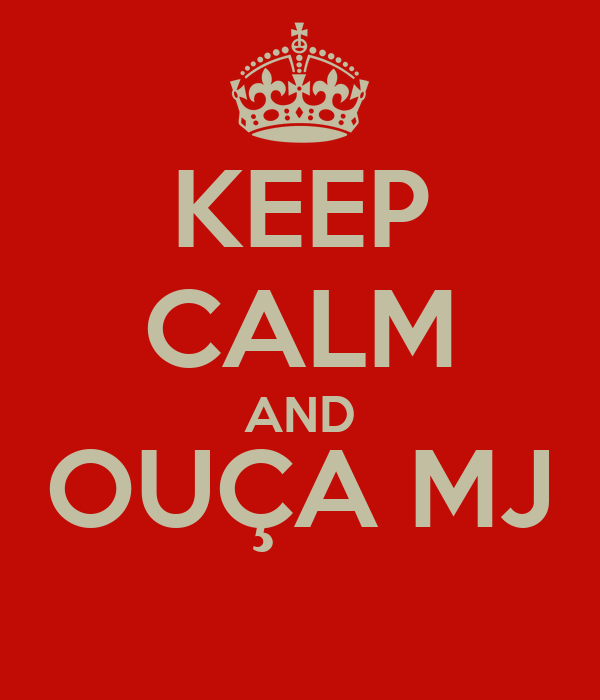 KEEP CALM AND OUÇA MJ