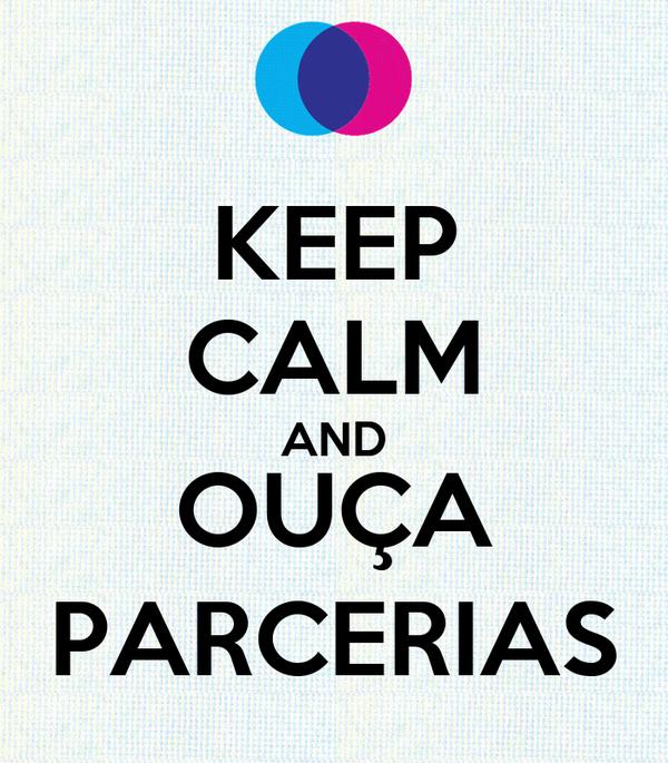 KEEP CALM AND OUÇA PARCERIAS