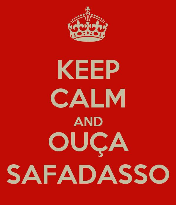 KEEP CALM AND OUÇA SAFADASSO