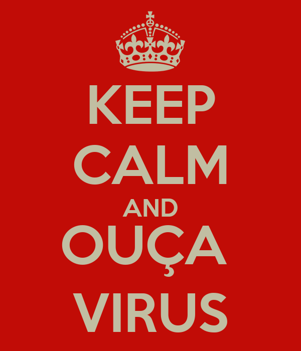 KEEP CALM AND OUÇA  VIRUS