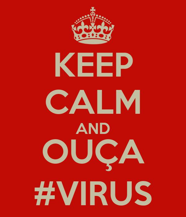 KEEP CALM AND OUÇA #VIRUS
