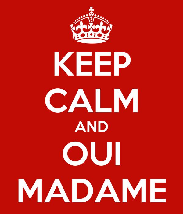 KEEP CALM AND OUI MADAME