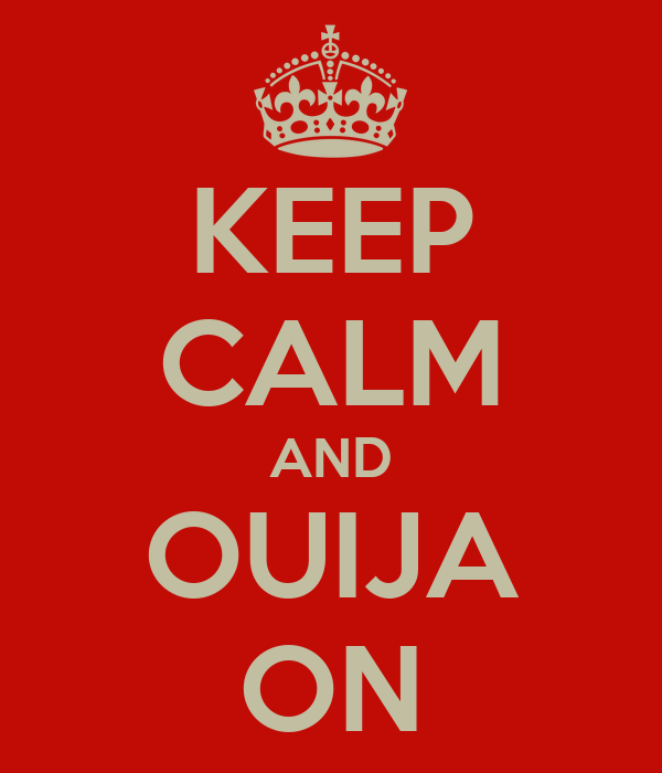 KEEP CALM AND OUIJA ON