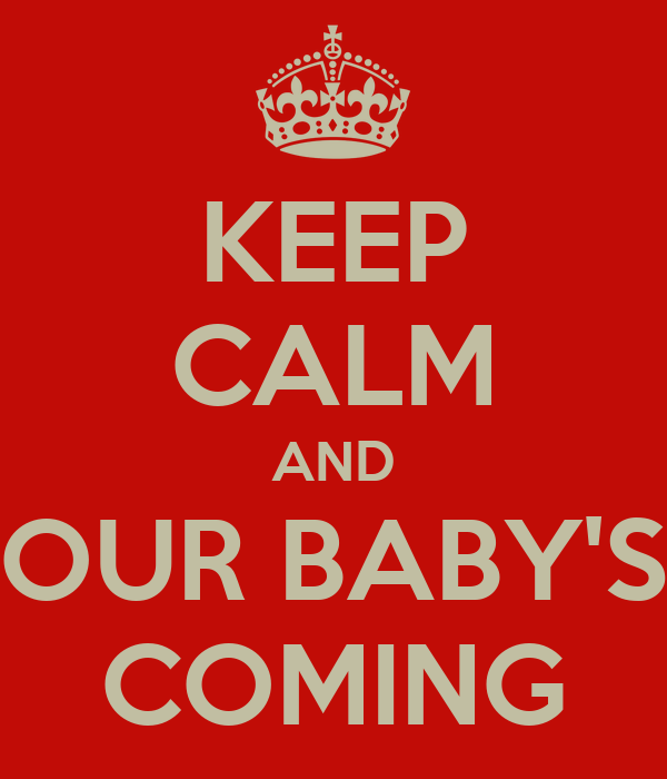 KEEP CALM AND OUR BABY'S COMING