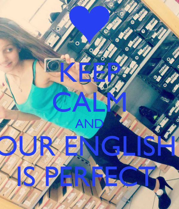 KEEP CALM AND OUR ENGLISH  IS PERFECT
