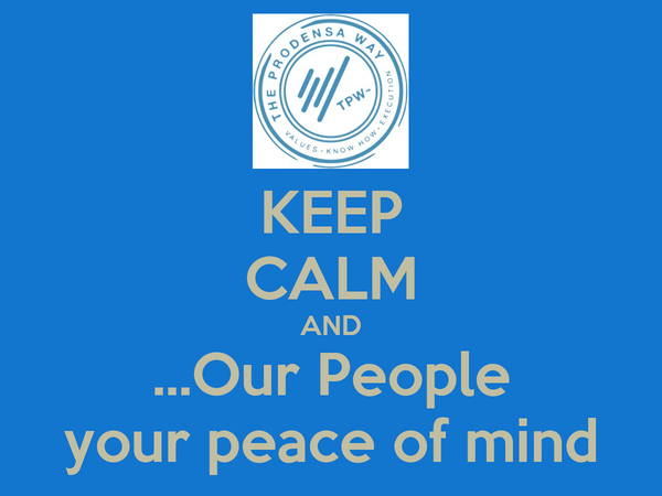 KEEP CALM AND ...Our People your peace of mind